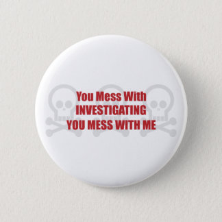 You Mess With Investigating You Mess With Me 2 Inch Round Button