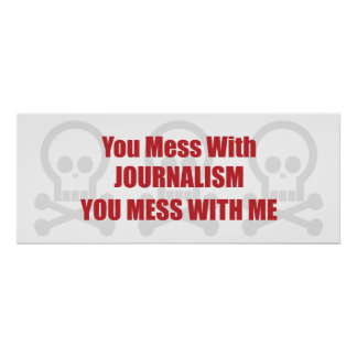 You Mess With Journalism You Mess With Me Poster