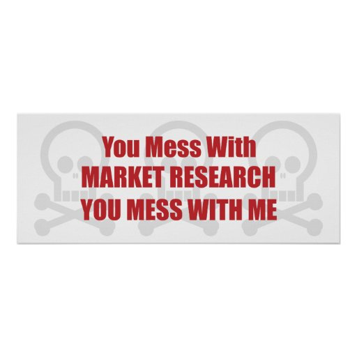 You Mess With Market Research You Mess With Me Print
