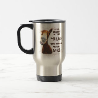 YOU MESS WITH MULES YOU MESS WITH ME TRAVEL MUG