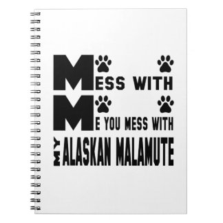 You mess with my Alaskan Malamute Spiral Note Books