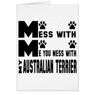You mess with my Australian Terrier Card