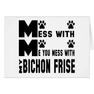 You mess with my Bichon Frise Card
