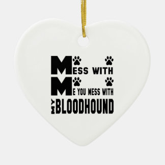 You mess with my Bloodhound Ceramic Heart Ornament