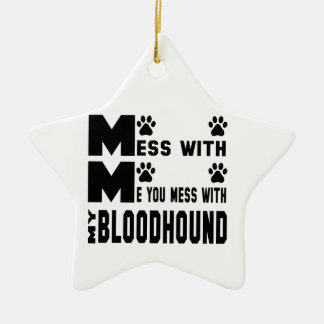You mess with my Bloodhound Ceramic Star Ornament