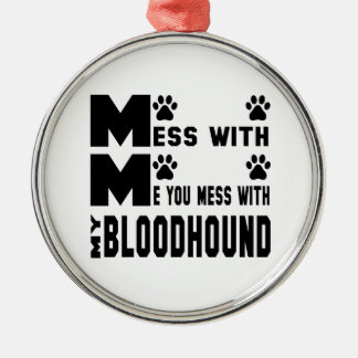 You mess with my Bloodhound Silver-Colored Round Ornament