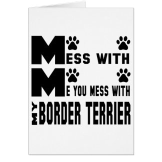 You mess with my Border Terrier Card