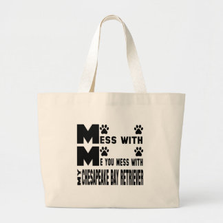 You mess with my Chesapeake Bay Retriever Large Tote Bag