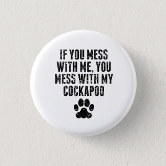 You Mess With My Cockapoo 1 Inch Round Button