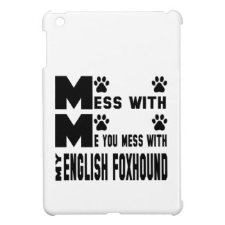 You mess with my English Foxhound Case For The iPad Mini