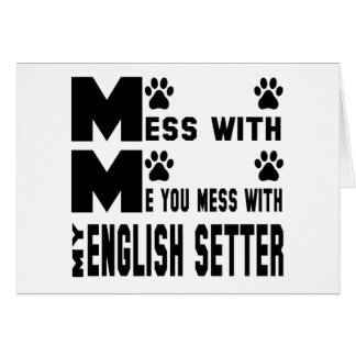 You mess with my English Setter Card