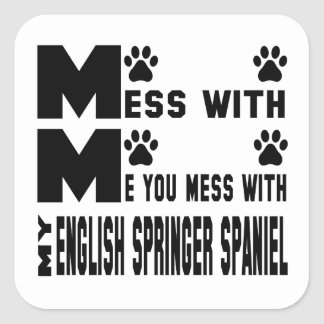 You mess with my English Springer Spaniel Square Sticker