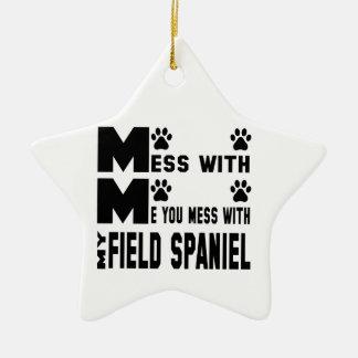 You mess with my Field Spaniel Ceramic Star Ornament