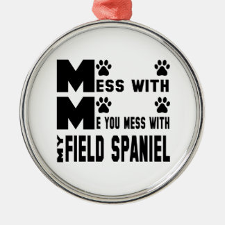 You mess with my Field Spaniel Silver-Colored Round Ornament