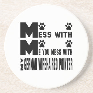 You mess with my German Wirehaired Pointer Drink Coaster