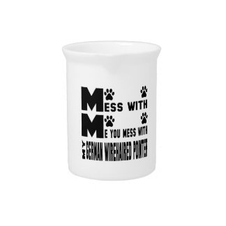 You mess with my German Wirehaired Pointer Drink Pitchers