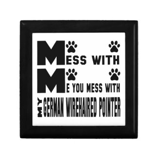 You mess with my German Wirehaired Pointer Gift Box