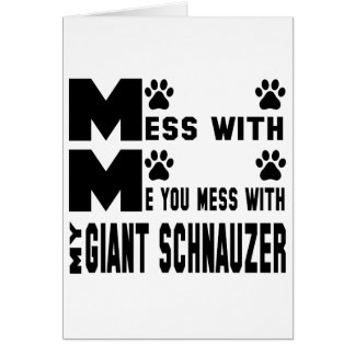 You mess with my Giant Schnauzer Card
