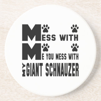 You mess with my Giant Schnauzer Coaster