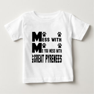 You mess with my Great Pyrenees Baby T-Shirt