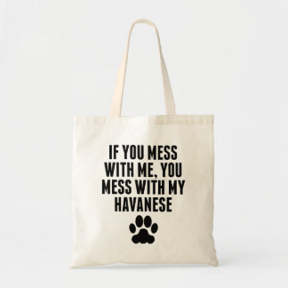 You Mess With My Havanese Tote Bag