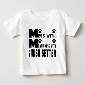 You mess with my Irish Setter Baby T-Shirt