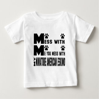 You mess with my Miniature American Eskimo Baby T-Shirt