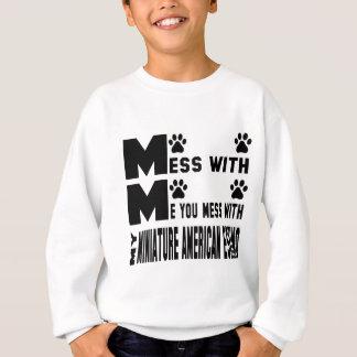 You mess with my Miniature American Eskimo Sweatshirt