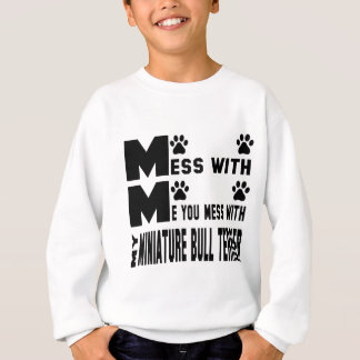 You mess with my Miniature Bull Terrier Sweatshirt