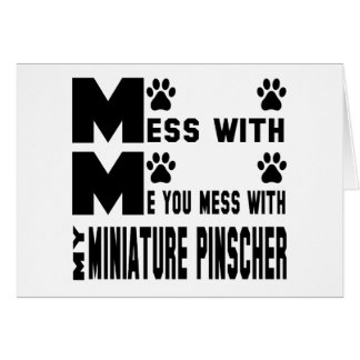 You mess with my Miniature Pinscher Card