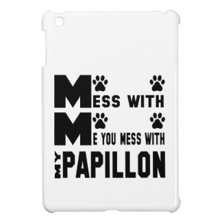 You mess with my Papillon iPad Mini Covers