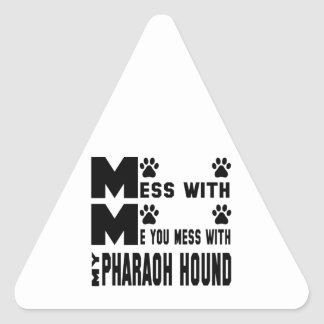 You mess with my Pharaoh Hound Triangle Sticker