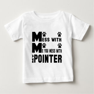 You mess with my Pointer Baby T-Shirt