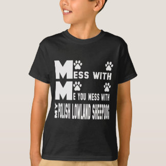 You mess with my Polish Lowland Sheepdog T-Shirt