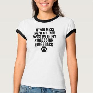 You Mess With My Rhodesian Ridgeback T-Shirt