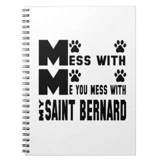 You mess with my Saint Bernard Spiral Notebooks