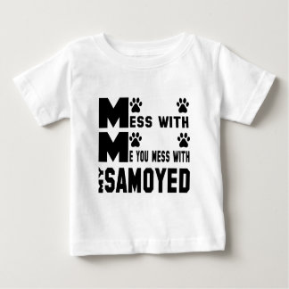 You mess with my Samoyed Baby T-Shirt