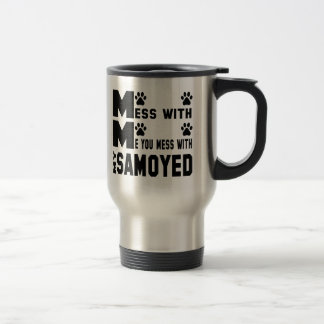You mess with my Samoyed Travel Mug