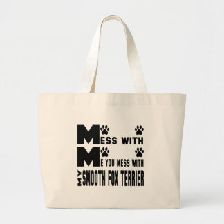 You mess with my Smooth Fox Terrier Large Tote Bag