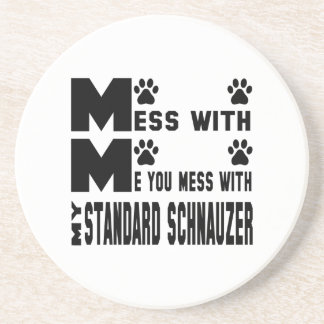 You mess with my Standard Schnauzer Beverage Coasters