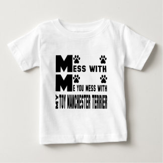 You mess with my Toy Manchester Terrier Baby T-Shirt