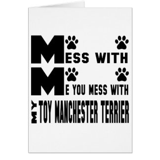 You mess with my Toy Manchester Terrier Card