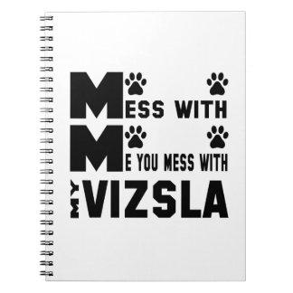 You mess with my Vizsla Spiral Notebook