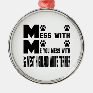 You mess with my West Highland White Terrier Silver-Colored Round Ornament
