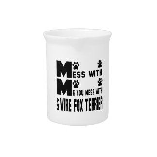 You mess with my Wire Fox Terrier Pitcher