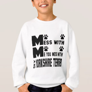 You mess with my Yorkshire Terrier Sweatshirt
