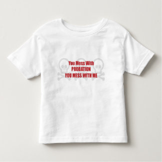 You Mess With Probation You Mess With Me Toddler T-shirt