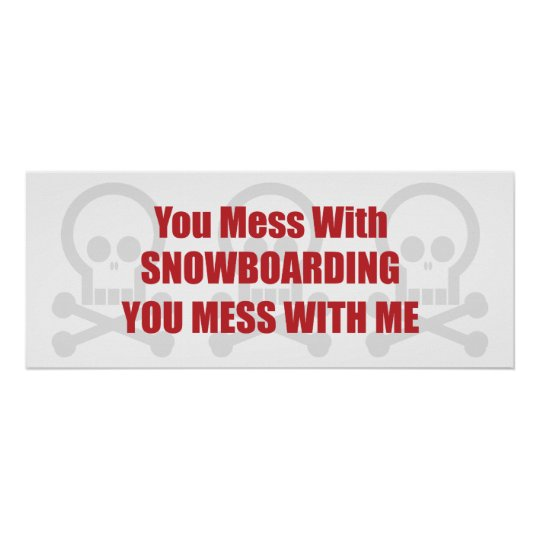 You Mess With Snowboarding You Mess With Me Poster