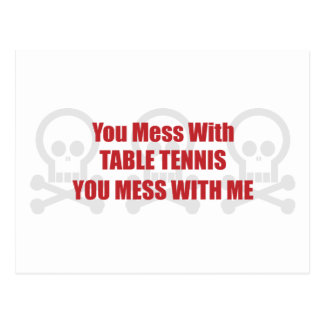 You Mess With Table Tennis You Mess With Me Postcard