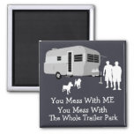 ... You Mess With The Whole Trailer Park Magnet